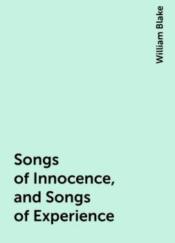 Songs of Innocence, and Songs of Experience, William Blake