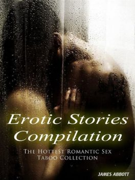 Erotic Stories Compilation The Hottest Romantic Sex Taboo Collection, James Abbott