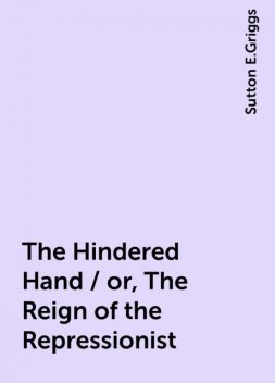 The Hindered Hand / or, The Reign of the Repressionist, Sutton E.Griggs