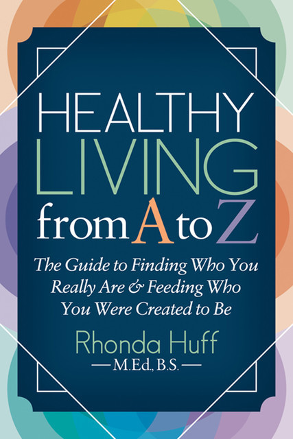 Healthy Living from A to Z, Rhonda Huff