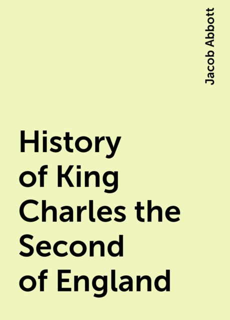 History of King Charles the Second of England, Jacob Abbott