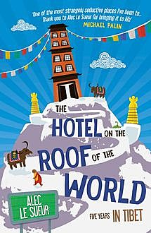 The Hotel on the Roof of the World, Alec Le Sueur