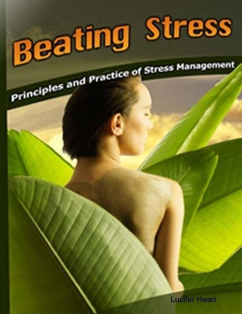 Beating Stress – Principles and Practice of Stress Management, Lucifer Heart