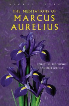 The Meditations of Marcus Aurelius – Spiritual Teachings and Reflections, George Long Translator
