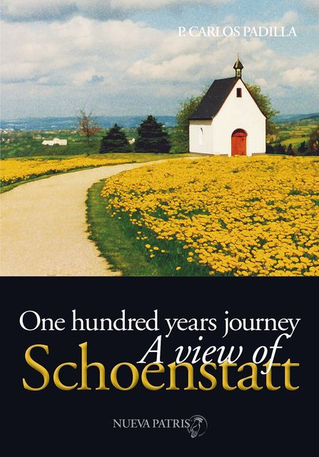 One Hundred years journey, a view of Schoenstatt, Padre Carlos Padilla