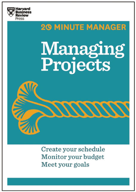 Managing Projects (HBR 20-Minute Manager Series), Harvard Business Review
