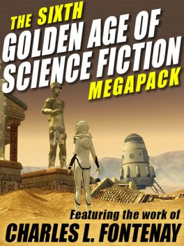 The Sixth Golden Age of Science Fiction Megapack: Charles L. Fontenay, Charles L.Fontenay