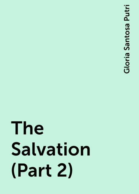 The Salvation (Part 2), Gloria Santosa Putri