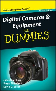 Digital Cameras and Equipment For Dummies, Pocket Edition, Julie Adair King, Serge Timacheff, David Busch