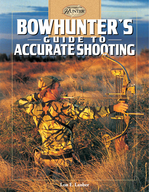 Bowhunter's Guide to Accurate Shooting, Lon E. Lauber