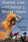 Hatred, Lies, and Violence in the World of Islam, Raphael Israeli