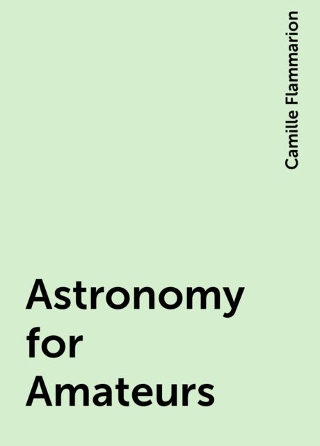Astronomy for Amateurs, Camille Flammarion