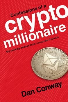 Confessions of a Crypto Millionaire, Dan Conway