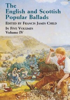 The English and Scottish Popular Ballads, Vol. 4, Francis James Child