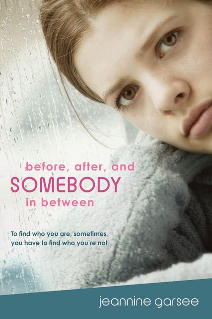 Before, After, and Somebody In Between, Jeannine Garsee