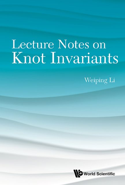 Lecture Notes on Knot Invariants, Weiping Li
