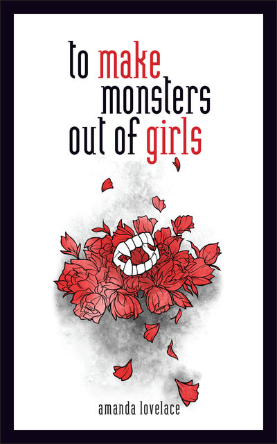 to make monsters out of girls, Amanda Lovelace, ladybookmad