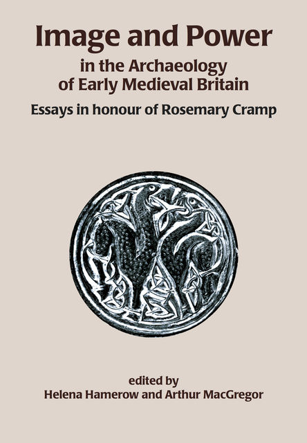 Image and Power in the Archaeology of Early Medieval Britain, Arthur MacGregor, Helena Hamerow