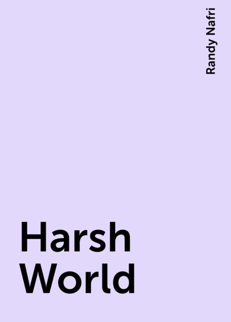 Harsh World, Randy Nafri