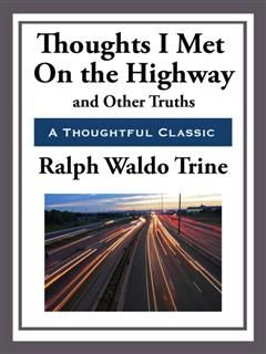 Thoughts I Met on the Highway and Other Truths, Ralph Waldo Trine