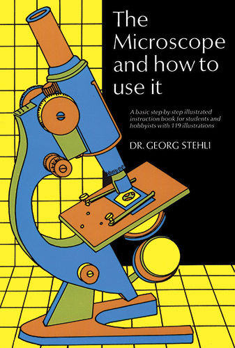 The Microscope and How to Use It, Georg Stehli
