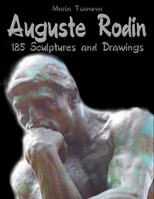 Auguste Rodin: 185 Sculptures and Drawings, Maria Tsaneva