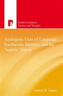 Analogous Uses of Language, Eucharistic Identity, and the 'Baptist' Vision, Aaron James