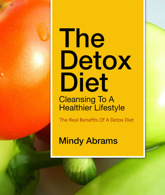 The Detox Diet Cleansing to a Healthier Lifestyle, Mindy Abrams