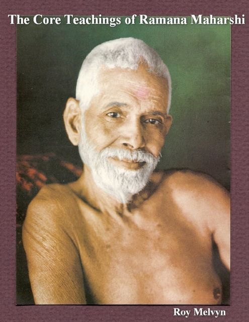 The Core Teachings of Ramana Maharshi, Roy Melvyn