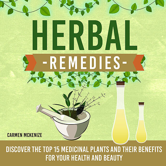 Herbal Remedies: Discover the Top 15 Medicinal Plants and Their Benefits for Your Health and Beauty, Old Natural Ways