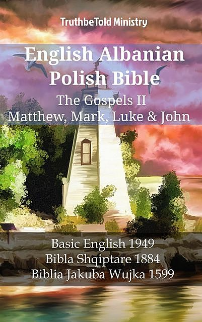 English Albanian Polish Bible – The Gospels II – Matthew, Mark, Luke & John, TruthBeTold Ministry