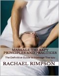 Massage Therapy Principles and Practices: The Definitive Guide to Massage Therapy, Rachael Rimpson