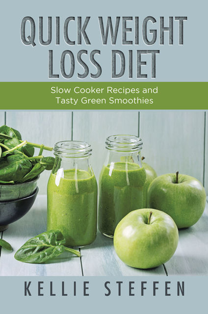 Quick Weight Loss Diet: Slow Cooker Recipes and Tasty Green Smoothies, Jess Brittney Statha, Kellie Steffen