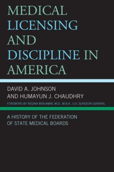 Medical Licensing and Discipline in America, David Johnson, Humayun J. Chaudhry
