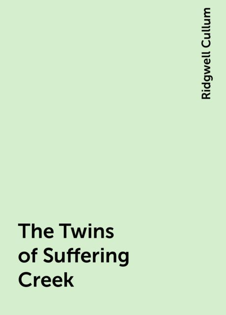 The Twins of Suffering Creek, Ridgwell Cullum