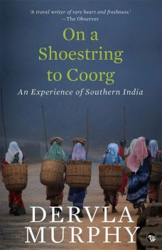 On a Shoestring to Coorg, Dervla Murphy