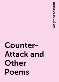 Counter-Attack and Other Poems, Siegfried Sassoon