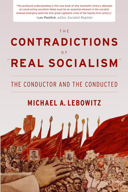 "The Contradictions of ""Real Socialism"", Michael Lebowitz"