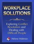 Workplace Solutions: Exploring Conflict Resolution and Dealing With Difficult People, Helene Malmsio