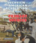 An Overview of the American Revolution—Through Primary Sources, J.R., John Micklos