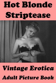Hot Blonde Striptease (Vintage Erotica Adult Picture Book), Erotic Photography