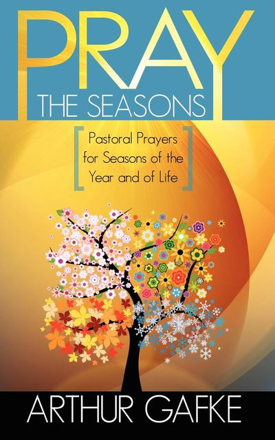 Pray the Seasons, Arthur Gafke