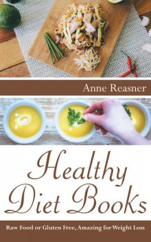 Healthy Diet Books: Raw Food or Gluten Free, Amazing for Weight Loss, Anne Reasner