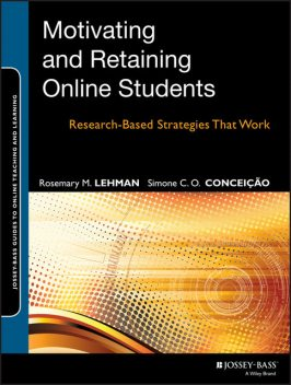 Motivating and Retaining Online Students, Rosemary M.Lehman, Simone C.O.Concei, atilde, ccedil