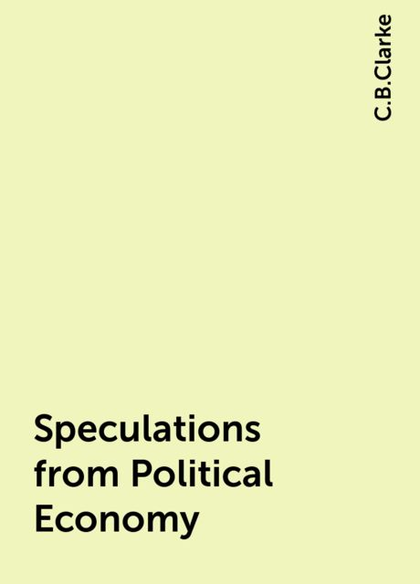 Speculations from Political Economy, C.B.Clarke