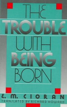 The Trouble with Being Born, E.M. Cioran
