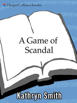 A Game of Scandal, Kathryn Smith