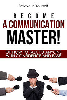 Become A Communication Master, Believe In Yourself