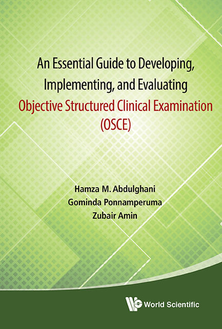 An Essential Guide to Developing, Implementing, and Evaluating Objective Structured Clinical Examination (OSCE), Zubair Amin, Gominda Ponnamperuma, Hamza M Abdulghani