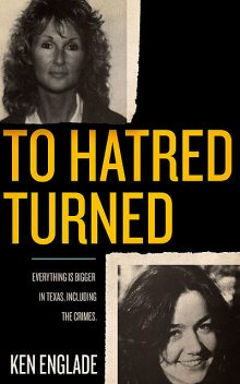To Hatred Turned, Ken Englade